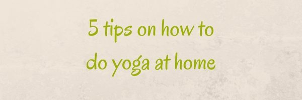 5 tips on how to do yoga at home